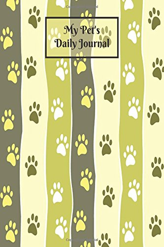 Download My Pet's Daily Journal: Journal Notebook For Animal Lovers, Cat, Dog, Hamsters & More, Record Food Diet, Health & Daily Activites, Track Veterinaries ... (Pet Maintenance Record) (Volume 27) pdf