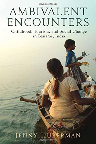 Ambivalent Encounters: Childhood, Tourism, And Social Change In Banaras, India (Rutgers Series In Childhood Studies)