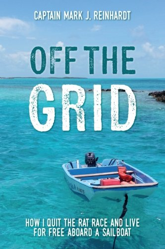 Off The Grid: How I quit the rat race and live for free aboard a sailboat (Best Sailboat To Learn On)