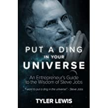 Steve Jobs: Put a Ding in Your Universe: An Entrepreneur's Guide to the Wisdom of Steve Jobs