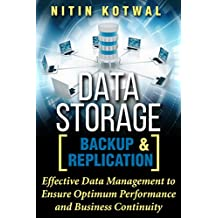 Data Storage Backup and Replication: Effective Data Management to Ensure Optimum Performance and Business Continuity