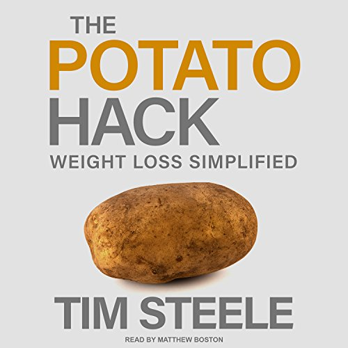 The Potato Hack: Weight Loss Simplified by Tantor Audio