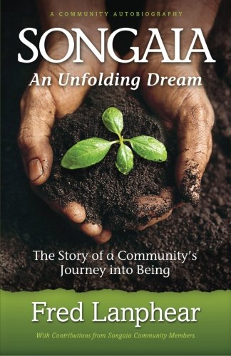 Read Online Songaia: An Unfolding Dream: The Story of a Community's Journey into Being PDF