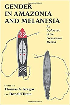 Gender in Amazonia and Melanesia: An Exploration of the Comparative Method