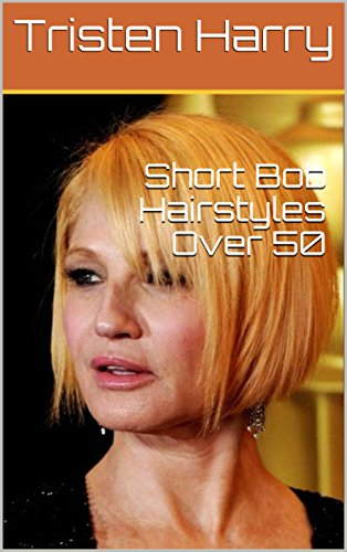 Short Bob Hairstyles Over 50 Kindle Edition By Tristen Harry