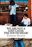 We Are Not A Lost Cause: the Youth Speak!, Tamara Shirer, 1466313536