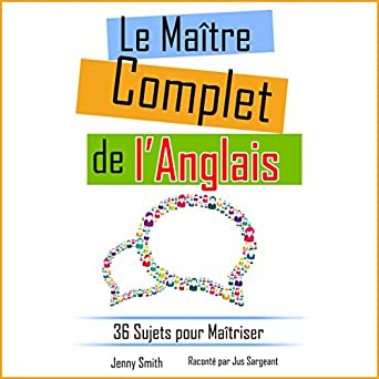 Le Maître Complet de lAnglais [The Complete Master of English]: 36 Sujets pour Maîtriser [36 Subjects to Master] ...