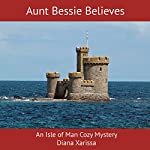 Aunt Bessie Believes: An Isle of Man Cozy Mystery, Book 2 | Diana Xarissa