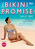 The Bikini Promise: Shape Up for Summer - 100 Deliciously Healthy Recipes