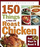 150 Things to Make with Roast Chicken, Tony Rosenfeld, 1561588458