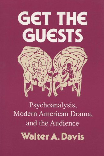 Get The Guests: Psychoanalysis, Modern American Drama, And The Audience (Wisconsin Project on American Writers)
