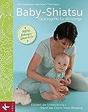 Baby-Shiatsu - Glücksgriffe für Winzlinge: Fördert die Entwicklung - Stärkt die...