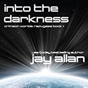 Into the Darkness: Crimson Worlds Refugees, Book 1 | Jay Allan