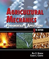 Agricultural Mechanics: Fundamentals and Applications