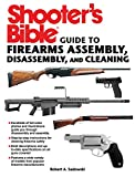 gun bible book - Shooter's Bible Guide to Firearms Assembly, Disassembly, and Cleaning