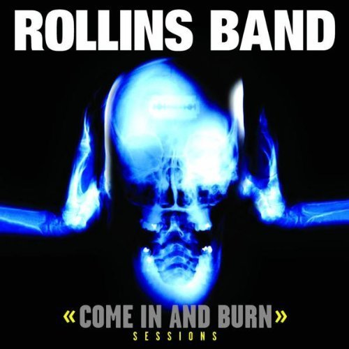 (Come in & Burn: Sessions by Rollins Band (2005-02-22))