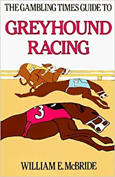 The Gambling Times Guide to Greyhound Racing by William E. McBride (1990-06-01)