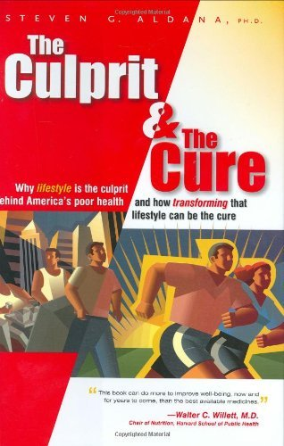 Read Online Culprit and the Cure: Why Lifestyle Is the Culprit behind America's Poor Health and how Transforming That Lifestyle Can Be the Cure: 1st (First) Edition pdf