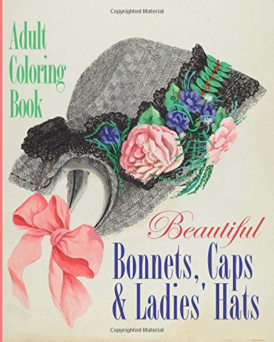 Beautiful Bonnets, Caps and Ladies' Hats Adult Coloring Book (Colouring Books for Grown-Ups)