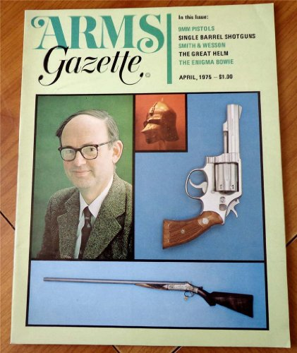 Arms Gazette Magazine April 1975 (9MM Pistols, Single Barrel Shotguns, Smith & Wesson, the Great Helm, the Enigma Bowie)