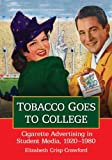 img - for Tobacco Goes to College: Cigarette Advertising in Student Media, 1920-1980 book / textbook / text book