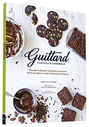 Guittard Chocolate Cookbook: Decadent Recipes from San Francisco's Premium Bean-to-Bar Chocolate Company by Amy Guittard