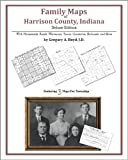 Family Maps of Harrison County, Indiana, Deluxe Edition : With Homesteads, Roads, Waterways, Towns, Cemeteries, Railroads, and More, Boyd, Gregory A., 1420314920