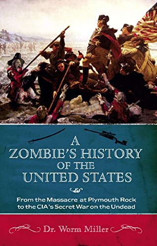 Download A Zombie's History of the United States: From the Massacre at Plymouth Rock to the CIA's Secret War on the Undead pdf epub