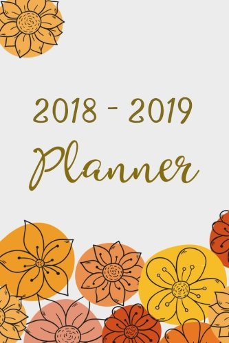 2018-2019 Planner: Two Year Planner| 24 Month ( Daily Weekly And Monthly Calendar ) For Agenda Schedule Organizer   Logbook and Journal Notebook (24 ... Cover (Academic Planner 2018-2019) (Volume 3)