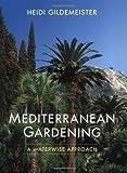 Mediterranean Gardening, Heidi Gildemeister, 0520236475