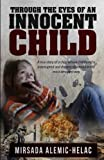 img - for Through the Eyes of an Innocent Child: A true story of a child whose childhood is interrupted and dreams shattered in the most arrogant way book / textbook / text book