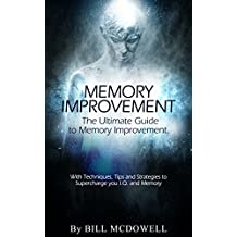 Memory: The Ultimate Guide to Memory Improvement. With Techniques, Tips and Strategies to Supercharge your I.Q and Memory! Including Neuro-Linguistic Programming ... NLP and the most Efficient Techniques)