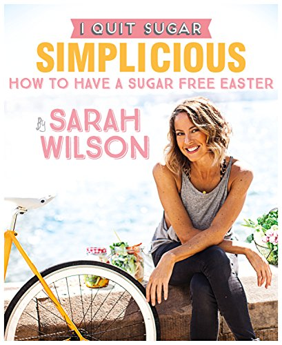 I Quit Sugar: How to Have a Sugar Free Easter (English Edition)