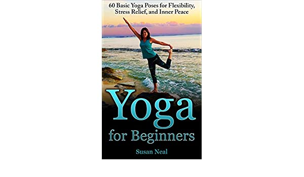 Yoga for Beginners: 60 Basic Yoga Poses for Flexibility ...