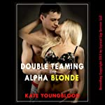 Double Teaming the Alpha Blonde: A Sex-in-the-Office Erotica Story   Kate Youngblood