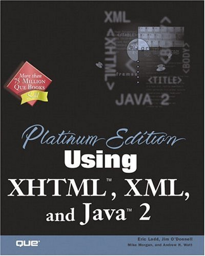 Platinum Edition Using XHTML, XML & Java 2 by Eric Ladd (2000-11-20)