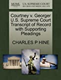 Courtney V. Georger U. S. Supreme Court Transcript of Record with Supporting Pleadings, Charles P. Hine, 1270101536