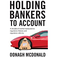 Holding bankers to account: A decade of market manipulation, regulatory failures and regulatory reforms