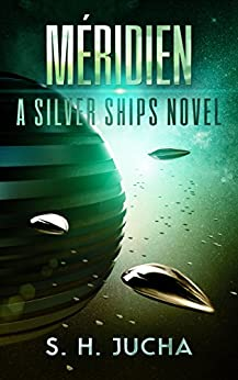 Méridien (The Silver Ships Book 3) by [Jucha, S. H.]
