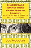 Shakespeare Sonnet Word Games Fourth Foolery: Word Searches Scrambles and Cryptograms (Shakespeare Sonnet Word Games Foolery) (Volume 4)