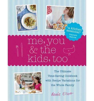 Me, You & the Kids, Too: The Ultimate Time-Saving Cookbook with Recipe Variations for the Whole Family (Hardback) - Common pdf epub