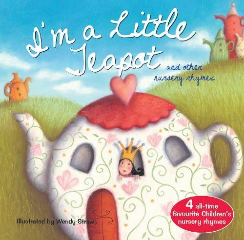 I'm a Little Teapot and Other Action Rhymes (20 Favourite Nursery Rhymes - Illustrated by Wendy (Teapot Tea Room)