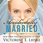Accidentally Married | Victorine E. Lieske