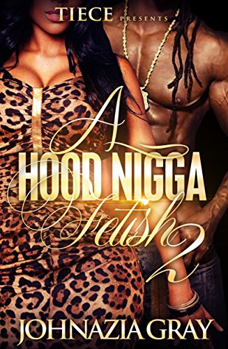 A hood nigga fetish 2 kindle edition by johnazia gray vanetta a hood nigga fetish 2 by gray johnazia fandeluxe PDF