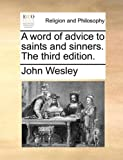 A Word of Advice to Saints and Sinners The, John Wesley, 1171081022