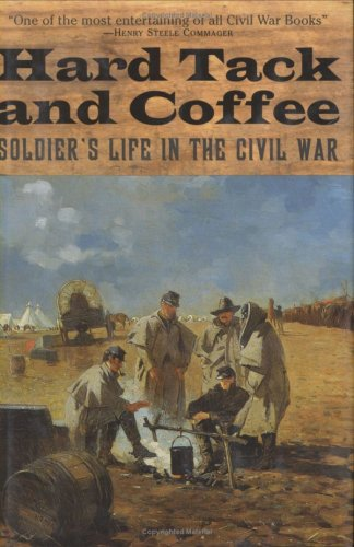 Hard Tack and Coffee: Soldier's Life in the Civil War ebook