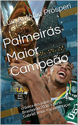 fan products of Palmeiras Maior Campeão: crônica dos jogos do título do Brasileirão 2016 + perfil Gabriel Jesus + as nove taças (Portuguese Edition)