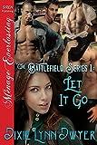 The Battlefield Series 1: Let It Go (Siren Publishing Menage Everlasting)