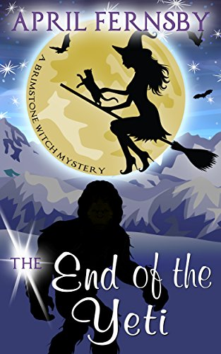 The End Of The Yeti (Brimstone Witch Mystery Book 7)