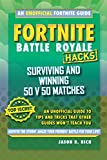 Fortnite Battle Royale Hacks: Surviving and Winning 50 v 50 Matches: An Unofficial Guide to Tips and Tricks That Other Guides Won't Teach You